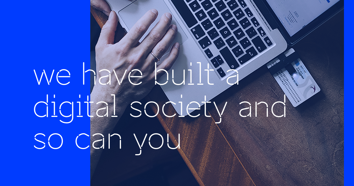 E Estonia We Have Built A Digital Society And So Can You